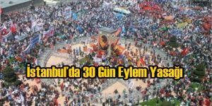 İstanbul'da Tüm Eylemler 30 Gün Yasaklandı