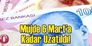Müjde 6 Mart'a Kadar Uzatıldı