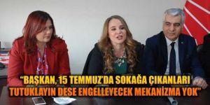 """""""BAŞKAN, 15 TEMMUZ'DA SOKAĞA ÇIKANLARI TUTUKLAYIN DESE ENGELLEYECEK MEKANİZMA YOK"""""""