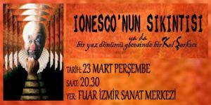IONESCO'NUN SIKINTISI 23 MART'TA PRÖMİYER YAPIYOR