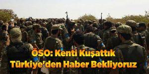 ÖSO: Kenti Kuşattık Türkiye'den Haber Bekliyoruz