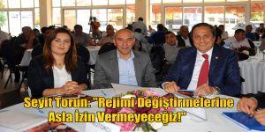 Seyit Torun: ''Rejimi Değiştirmelerine Asla İzin Vermeyeceğiz!''