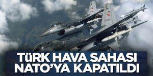 Türk Hava sahasının NATO uçaklarına kapatıldığı ortaya çıktı