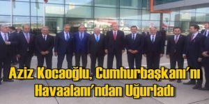 Aziz Kocaoğlu, Cumhurbaşkanı'nı Havaalanı'ndan Uğurladı
