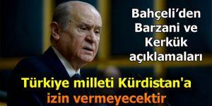 """""""Türkiye milleti Kürdistan'a izin vermeyecektir"""""""