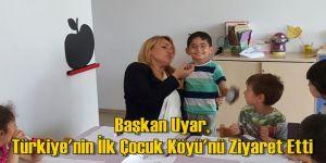 Başkan Uyar, Türkiye'nin İlk Çocuk Köyü'nü Ziyaret Etti