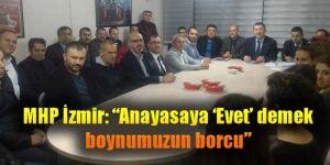 """MHP İzmir: """"Anayasaya 'Evet' demek boynumuzun borcu"""""""