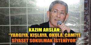 "CHP'li Arslan: ""YARGIYA, KIŞLAYA, OKULA, CAMİYE SİYASET SOKULMAK İSTENİYOR"""