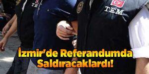 İzmir'de Referandum'da Saldıracaklardı!