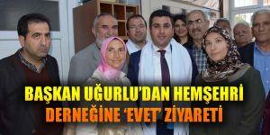 BAŞKAN UĞURLU'DAN HEMŞEHRİ DERNEĞİNE 'EVET' ZİYARETİ