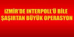 İzmir'de Interpoll'ü Bile Şaşırtan Büyük Operasyon!