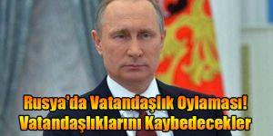 Rusya'da Vatandaşlık Oylaması! Vatandaşlıklarını Kaybedecekler