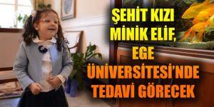 Şehit kızı minik Elif, Ege Üniversitesi'nde tedavi görecek