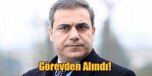 Mit Müsteşarı Hakan Fidan Görevden Alındı