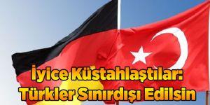 İyice Küstahlaştılar: Türkler Sınırdışı Edilsin