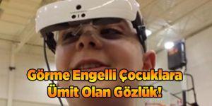 Görme Engelli Çocuklara Ümit Olan Gözlük!