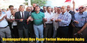 Osmangazi'deki Dev Pazar Yerine Muhteşem Açılış