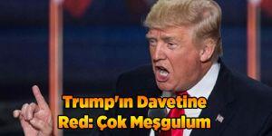 Trump'ın Davetine Red: Çok Meşgulum