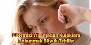 Ellerinizi Yıkamadan Kulaklara Dokunmak Büyük Tehlike