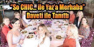 ''So CHIC… ile Yaz'a Merhaba'' Daveti ile Tanıttı
