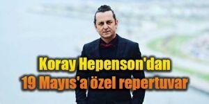 Koray Hepenson'dan 19 Mayıs'a özel repertuvar