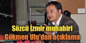 Sözcü muhabiri Gökmen Ulu'dan açıklama
