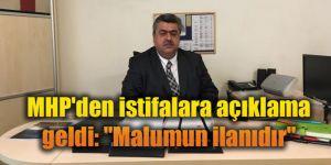 """MHP'den istifalara açıklama geldi: """"Malumun ilanıdır"""""""