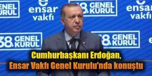 Cumhurbaşkanı Erdoğan, Ensar Vakfı Genel Kurulu'nda konuştu