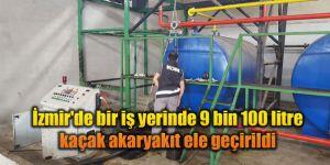 İzmir'de bir iş yerinde 9 bin 100 litre kaçak akaryakıt ele geçirildi