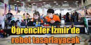 Öğrenciler İzmir'de robot tasarlayacak