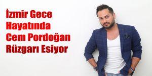 İzmir Gece Hayatında Cem Pordoğan Rüzgarı Esiyor