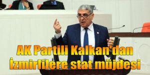 AK Partili Kalkan'dan İzmirlilere stat müjdesi