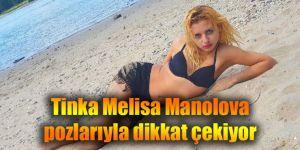 Tinka Melisa Manolova pozlarıyla dikkat çekiyor