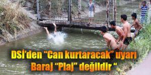 """DSİ'den """"Can kurtaracak"""" uyarı Baraj """"Plaj"""" değildir """""""