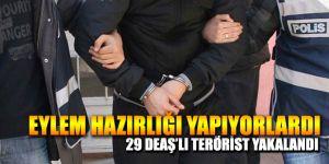 29 DEAŞ'lı Terörist yakalandı