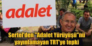 """Sertel'den """"Adalet Yürüyüşü""""nü yayınlamayan TRT'ye tepki"""