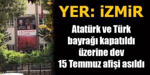 İzmir'de Atatürk ve Türk bayrağı kapatıldı üzerine dev 15 Temmuz afişi asıldı
