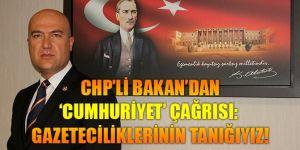 CHP'Lİ BAKAN'DAN 'CUMHURİYET' ÇAĞRISI: GAZETECİLİKLERİNİN TANIĞIYIZ!