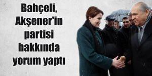 Bahçeli, Akşener'in partisi hakkında yorum yaptı