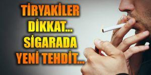 Tiryakiler dikkat... Sigarada yeni tehdit...