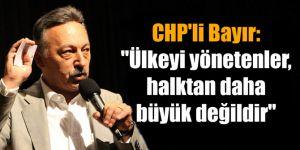 """CHP'li Bayır: """"Ülkeyi yönetenler, halktan daha büyük değildir"""""""