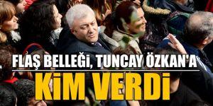 FLAŞ BELLEĞi, TUNCAY ÖZKAN'A KiM VERDi? Ortaya çıktı...