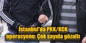 İstanbul'da PKK/KCK operasyonu: Çok sayıda gözaltı var
