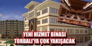 Yeni hizmet binası Torbalı'ya çok yakışacak