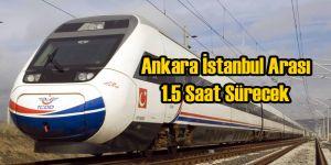 Ankara İstanbul Arası 1.5 Saate İniyor