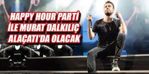 Happy Hour Parti ile Dalkılıç Alaçatı'da olacak