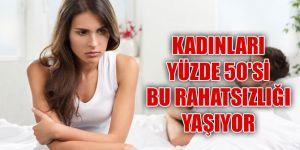 Türkiye'de kadınları yüzde 50'si bu rahatsızlığı yaşıyor