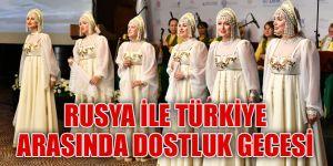 Rusya ile Türkiye arasında dostluk gecesi