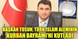 Başkan Tosun, Türk İslam aleminin Kurban Bayramı'nı Kutladı