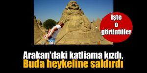 Arakan'daki katliama kızdı, Buda heykeline saldırdı